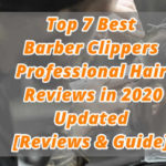 7 Best Barber Clippers Professional Hair Reviews in 2020 Updated [Reviews & Guide]