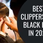7 Best Clippers for Black Hair in 2020 Updated [Reviews & Guide]