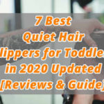 7 Best Quiet Hair Clippers for Toddlers in 2020 Updated  [Reviews & Guide]
