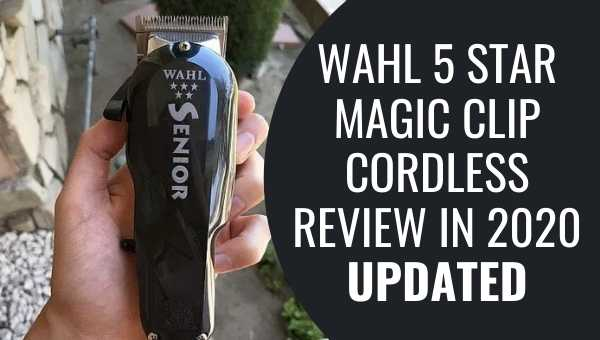 Wahl 5 Star Magic Clip Cordless Review