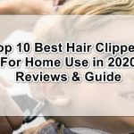 Top 10 Best Hair Clippers for Home Use in 2020 [Review & Guide]