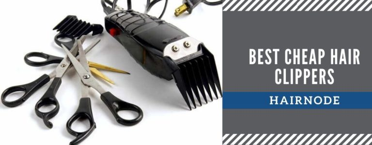 Top 7 Best Cheap Hair Clippers in 2021 [Review & Guide]