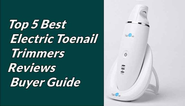 Top 5 Best Electric Toenail Clippers Reviews 2021 – Buyer Guide