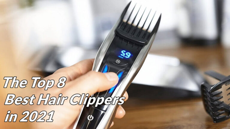 The Top 8 Best Hair Clippers in 2021 Reviews and Buyer Guide