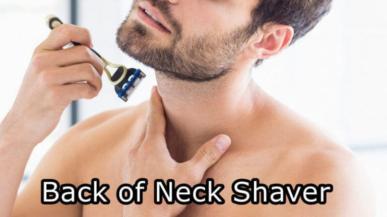 Top 7 Back of Neck Shaver of 2021 Updated Reviews