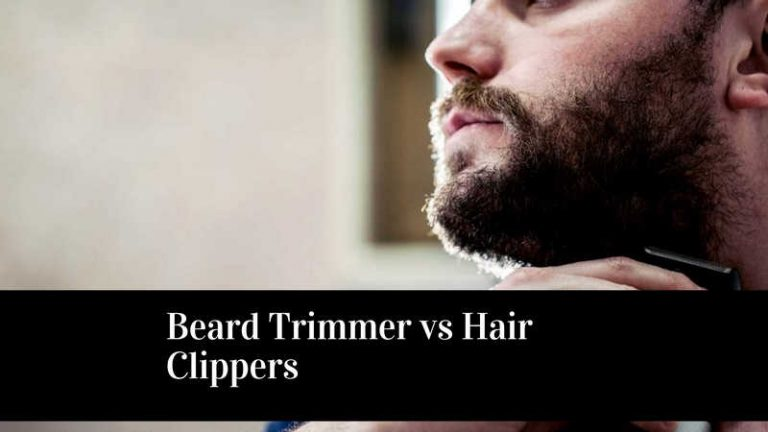 Top 5 Beard Trimmer vs Hair Clippers of 2021 Detailed Guide and Reviews