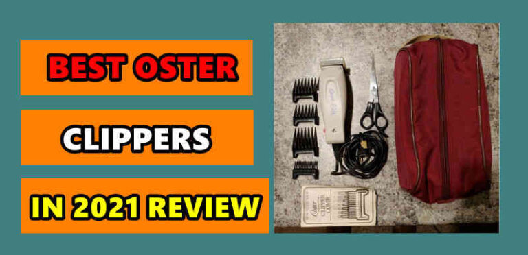 Top 10 Best Oster Clippers (Updated in 2021) – For Barbers and Home Use