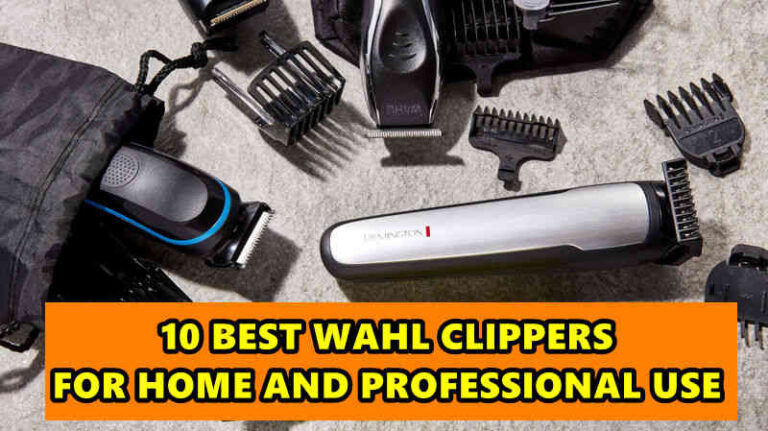 10 Best Wahl Clippers Professional & Cordless – Home use and Barbers