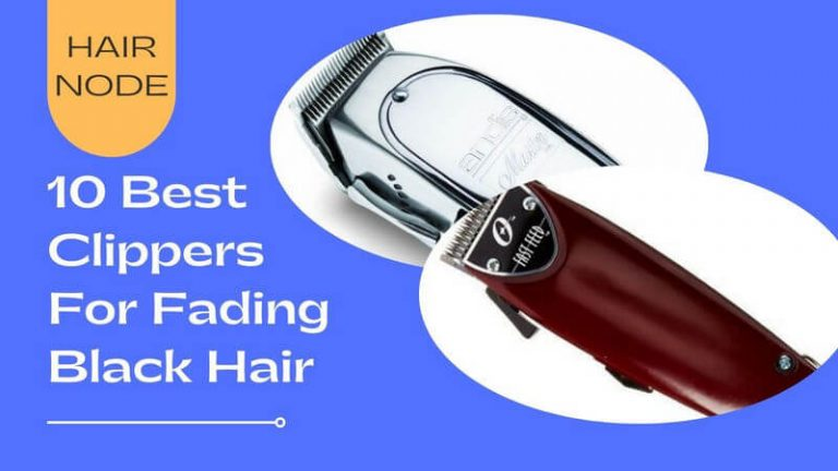 Top 10 Best Clippers For Fading Black Hair 2021 – Review and Guide