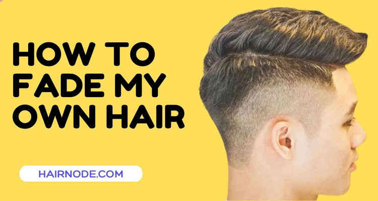 how to fade my own hair